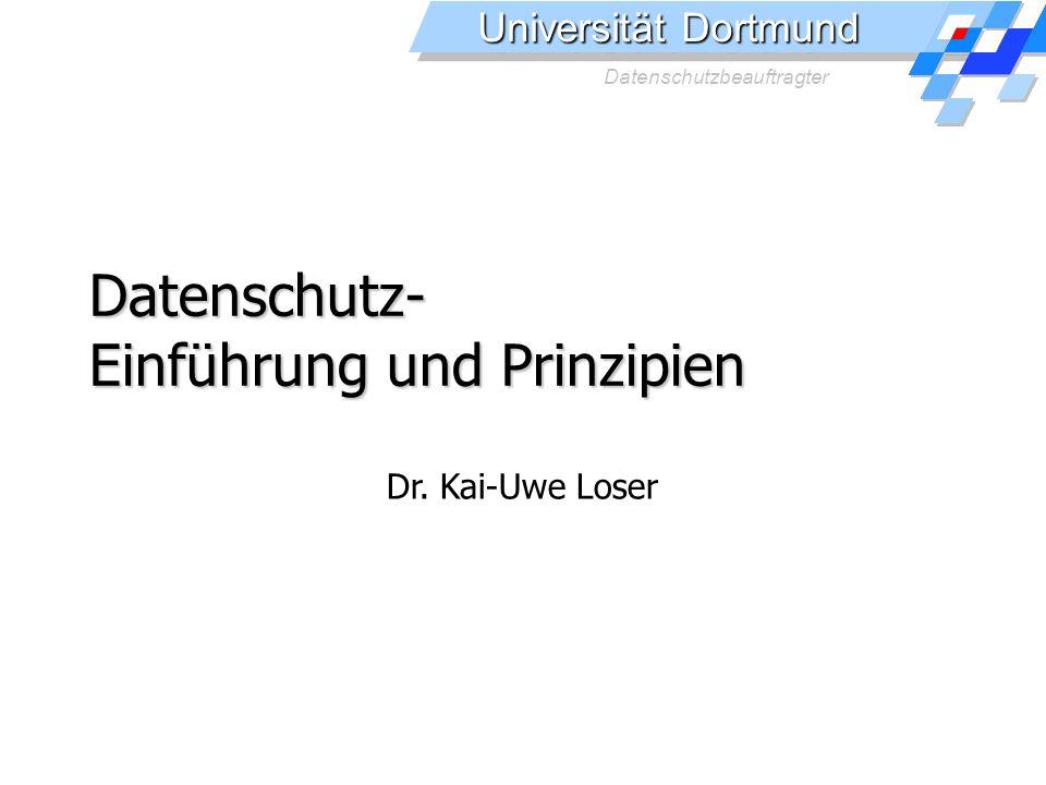Universität Dortmund Datenschutzbeauftragter Datenschutz- Einführung und Prinzipien Dr.