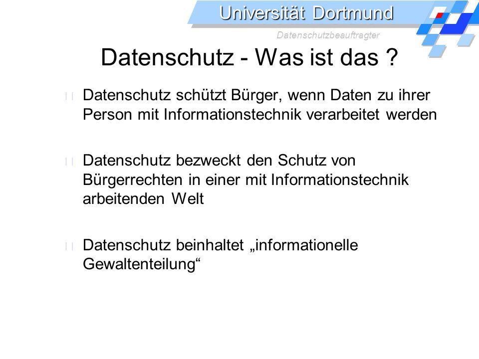 Universität Dortmund Datenschutzbeauftragter Datenschutz - Was ist das .