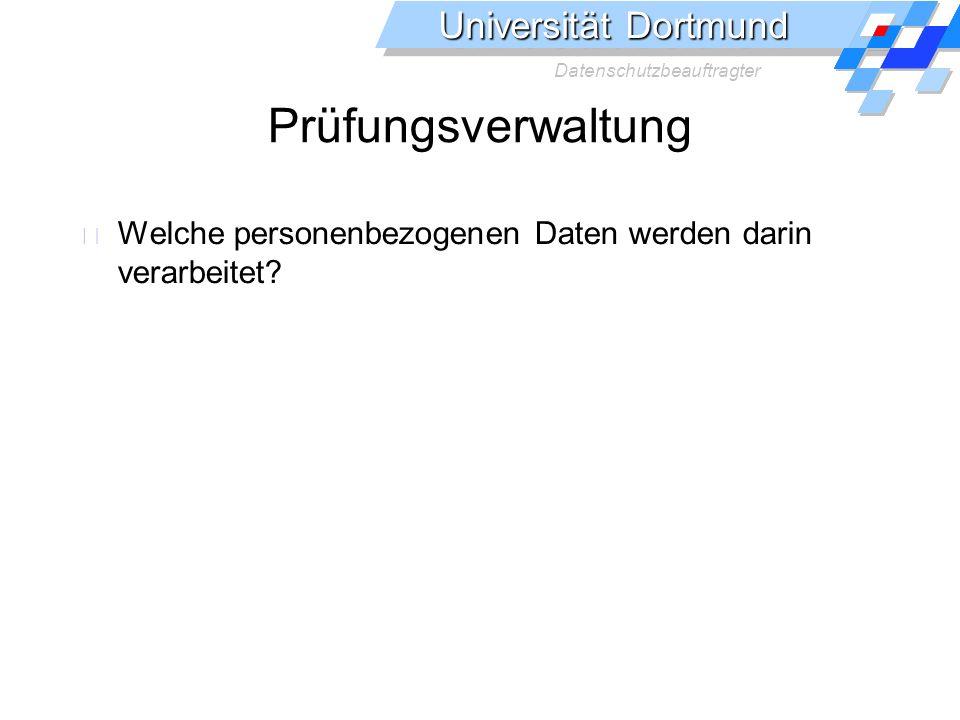 Universität Dortmund Datenschutzbeauftragter Prüfungsverwaltung Welche personenbezogenen Daten werden darin verarbeitet?