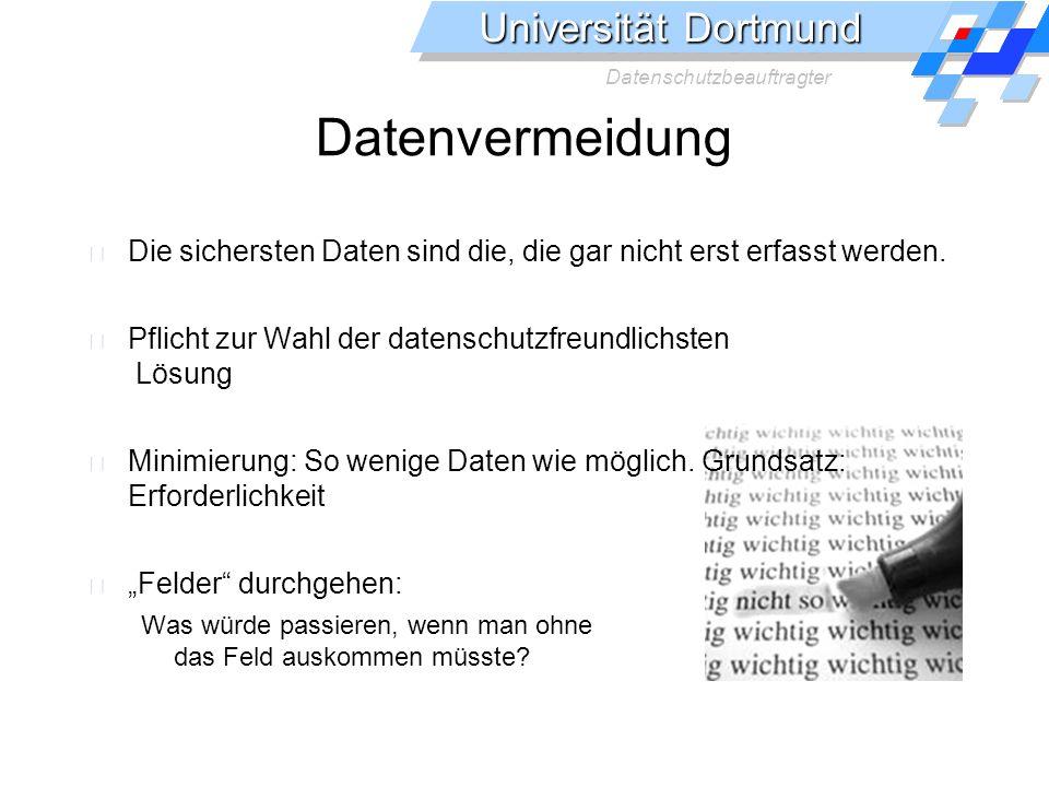 Universität Dortmund Datenschutzbeauftragter Datenvermeidung Die sichersten Daten sind die, die gar nicht erst erfasst werden.