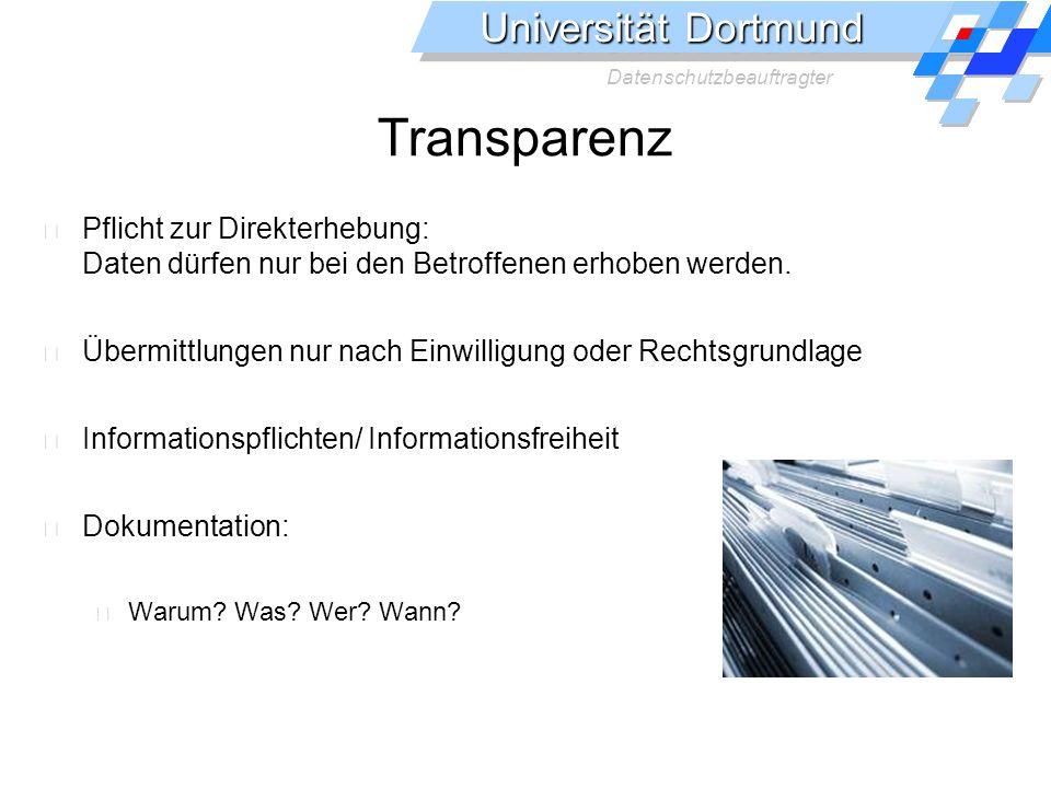 Universität Dortmund Datenschutzbeauftragter Transparenz Pflicht zur Direkterhebung: Daten dürfen nur bei den Betroffenen erhoben werden.