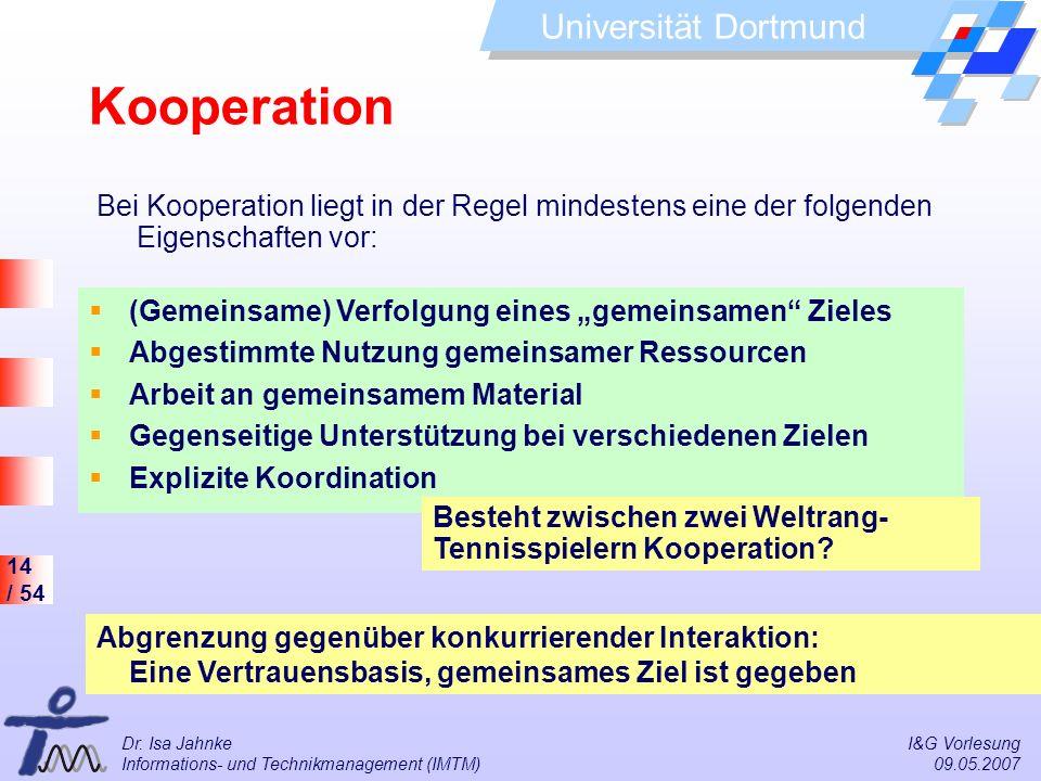 14 / 54 Universität Dortmund Dr. Isa Jahnke I&G Vorlesung Informations- und Technikmanagement (IMTM) 09.05.2007 (Gemeinsame) Verfolgung eines gemeinsa