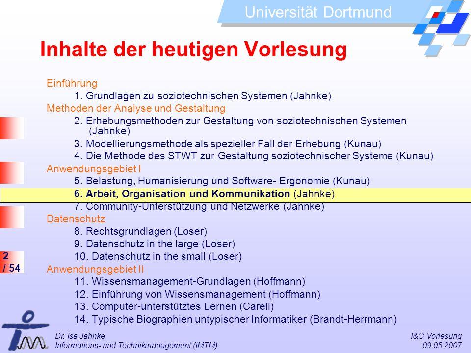 2 / 54 Universität Dortmund Dr. Isa Jahnke I&G Vorlesung Informations- und Technikmanagement (IMTM) 09.05.2007 Inhalte der heutigen Vorlesung Einführu