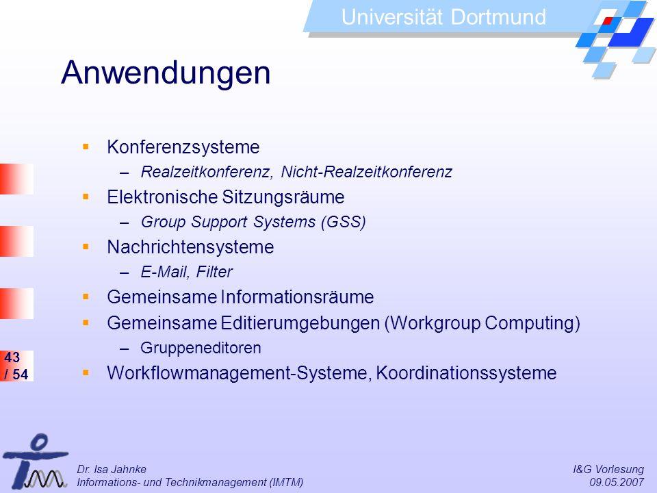43 / 54 Universität Dortmund Dr. Isa Jahnke I&G Vorlesung Informations- und Technikmanagement (IMTM) 09.05.2007 Anwendungen Konferenzsysteme –Realzeit