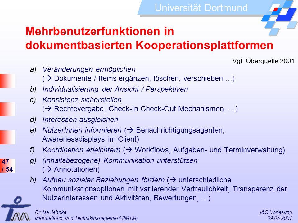 47 / 54 Universität Dortmund Dr. Isa Jahnke I&G Vorlesung Informations- und Technikmanagement (IMTM) 09.05.2007 Mehrbenutzerfunktionen in dokumentbasi