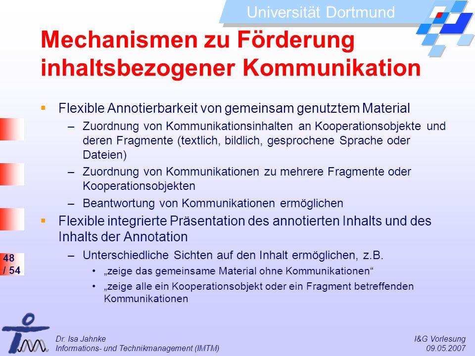 48 / 54 Universität Dortmund Dr. Isa Jahnke I&G Vorlesung Informations- und Technikmanagement (IMTM) 09.05.2007 Mechanismen zu Förderung inhaltsbezoge