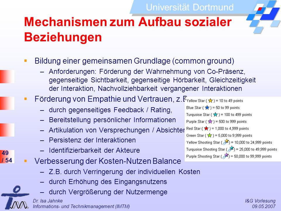 49 / 54 Universität Dortmund Dr. Isa Jahnke I&G Vorlesung Informations- und Technikmanagement (IMTM) 09.05.2007 Mechanismen zum Aufbau sozialer Bezieh