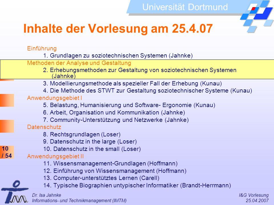 10 / 54 Universität Dortmund Dr. Isa Jahnke I&G Vorlesung Informations- und Technikmanagement (IMTM) 25.04.2007 Inhalte der Vorlesung am 25.4.07 Einfü