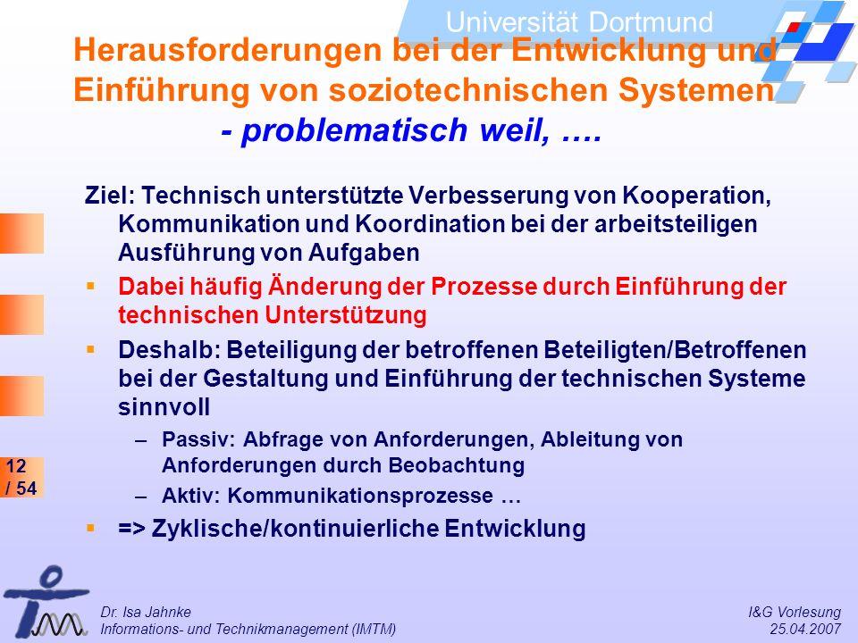 12 / 54 Universität Dortmund Dr. Isa Jahnke I&G Vorlesung Informations- und Technikmanagement (IMTM) 25.04.2007 Herausforderungen bei der Entwicklung