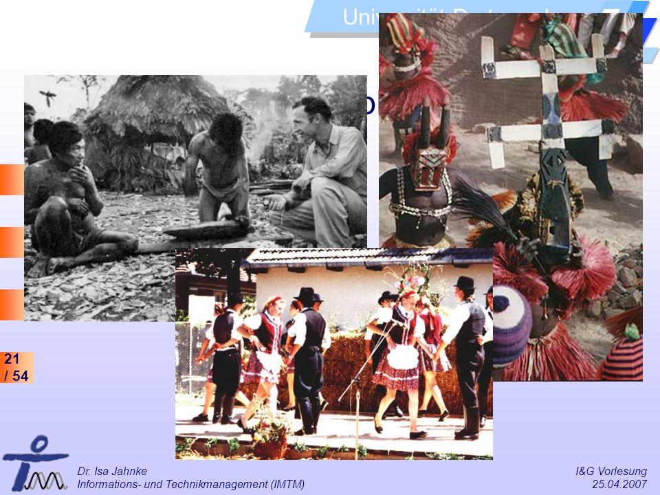 21 / 54 Universität Dortmund Dr. Isa Jahnke I&G Vorlesung Informations- und Technikmanagement (IMTM) 25.04.2007 Klassische Ethnographie