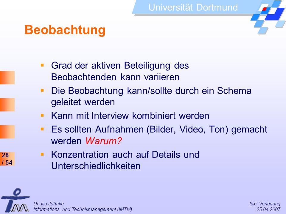 28 / 54 Universität Dortmund Dr. Isa Jahnke I&G Vorlesung Informations- und Technikmanagement (IMTM) 25.04.2007 Beobachtung Grad der aktiven Beteiligu