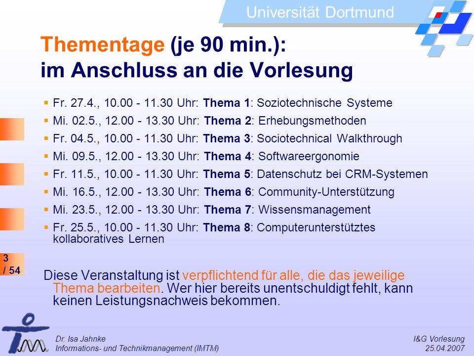 3 / 54 Universität Dortmund Dr. Isa Jahnke I&G Vorlesung Informations- und Technikmanagement (IMTM) 25.04.2007 Fr. 27.4., 10.00 - 11.30 Uhr: Thema 1: