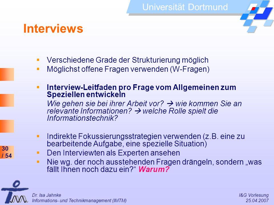 30 / 54 Universität Dortmund Dr. Isa Jahnke I&G Vorlesung Informations- und Technikmanagement (IMTM) 25.04.2007 Interviews Verschiedene Grade der Stru