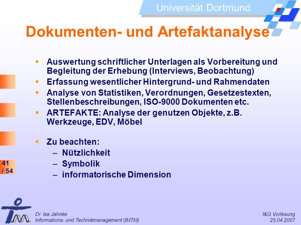 41 / 54 Universität Dortmund Dr. Isa Jahnke I&G Vorlesung Informations- und Technikmanagement (IMTM) 25.04.2007 Dokumenten- und Artefaktanalyse Auswer