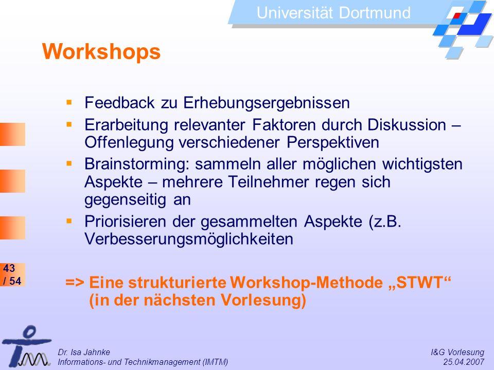 43 / 54 Universität Dortmund Dr. Isa Jahnke I&G Vorlesung Informations- und Technikmanagement (IMTM) 25.04.2007 Workshops Feedback zu Erhebungsergebni