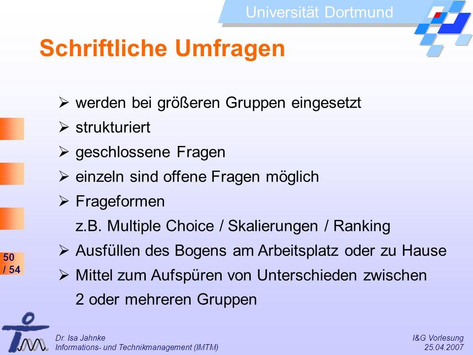 50 / 54 Universität Dortmund Dr. Isa Jahnke I&G Vorlesung Informations- und Technikmanagement (IMTM) 25.04.2007 Schriftliche Umfragen werden bei größe
