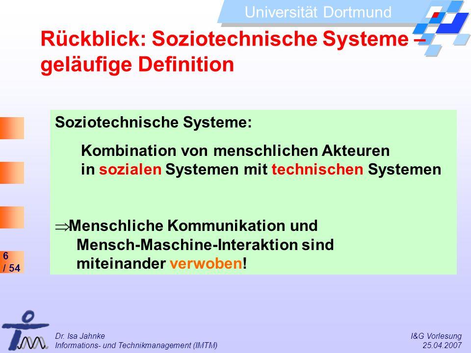 6 / 54 Universität Dortmund Dr. Isa Jahnke I&G Vorlesung Informations- und Technikmanagement (IMTM) 25.04.2007 Soziotechnische Systeme: Kombination vo