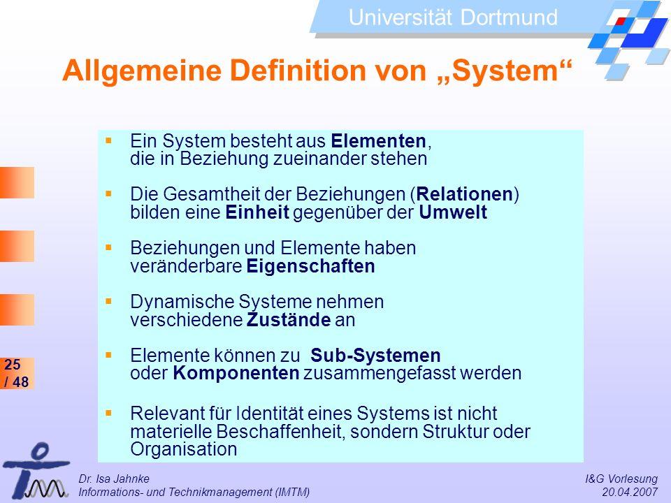 25 / 48 Universität Dortmund Dr. Isa Jahnke I&G Vorlesung Informations- und Technikmanagement (IMTM) 20.04.2007 Ein System besteht aus Elementen, die