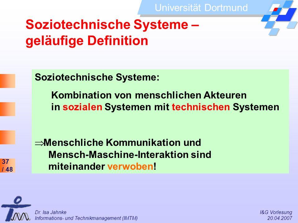 37 / 48 Universität Dortmund Dr. Isa Jahnke I&G Vorlesung Informations- und Technikmanagement (IMTM) 20.04.2007 Soziotechnische Systeme: Kombination v