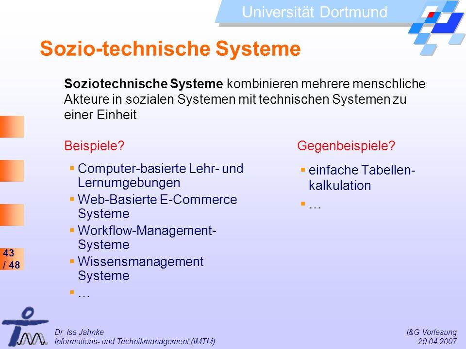 43 / 48 Universität Dortmund Dr. Isa Jahnke I&G Vorlesung Informations- und Technikmanagement (IMTM) 20.04.2007 Sozio-technische Systeme einfache Tabe