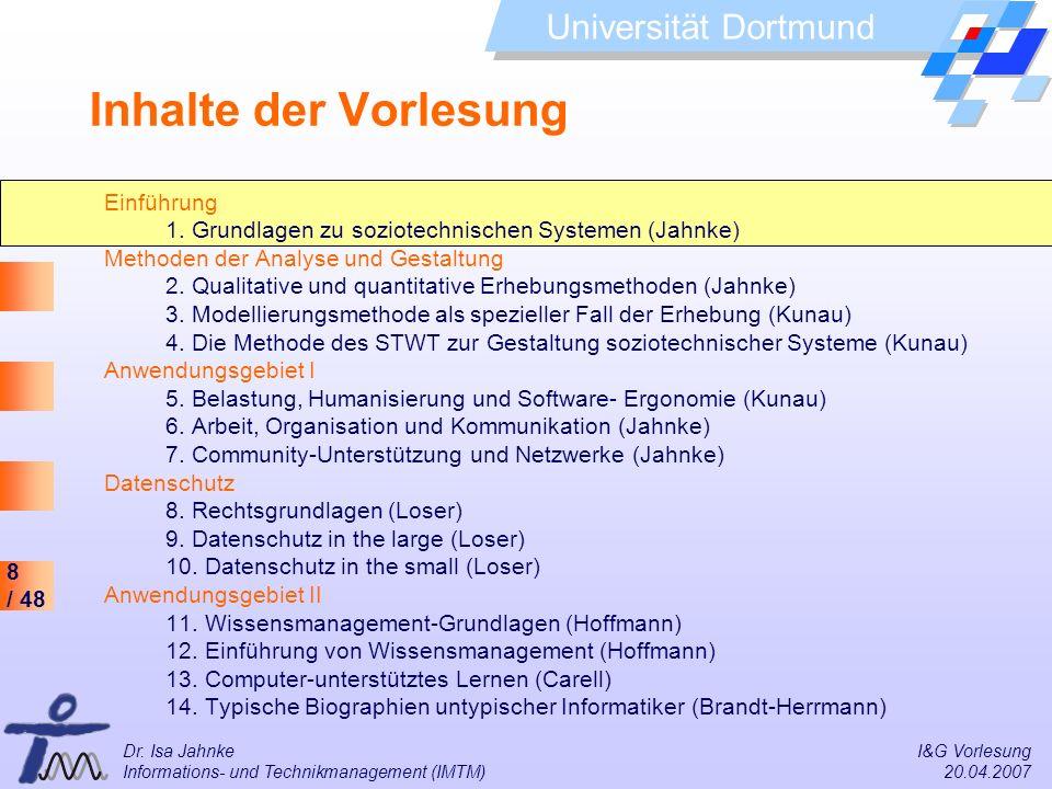 8 / 48 Universität Dortmund Dr. Isa Jahnke I&G Vorlesung Informations- und Technikmanagement (IMTM) 20.04.2007 Inhalte der Vorlesung Einführung 1. Gru