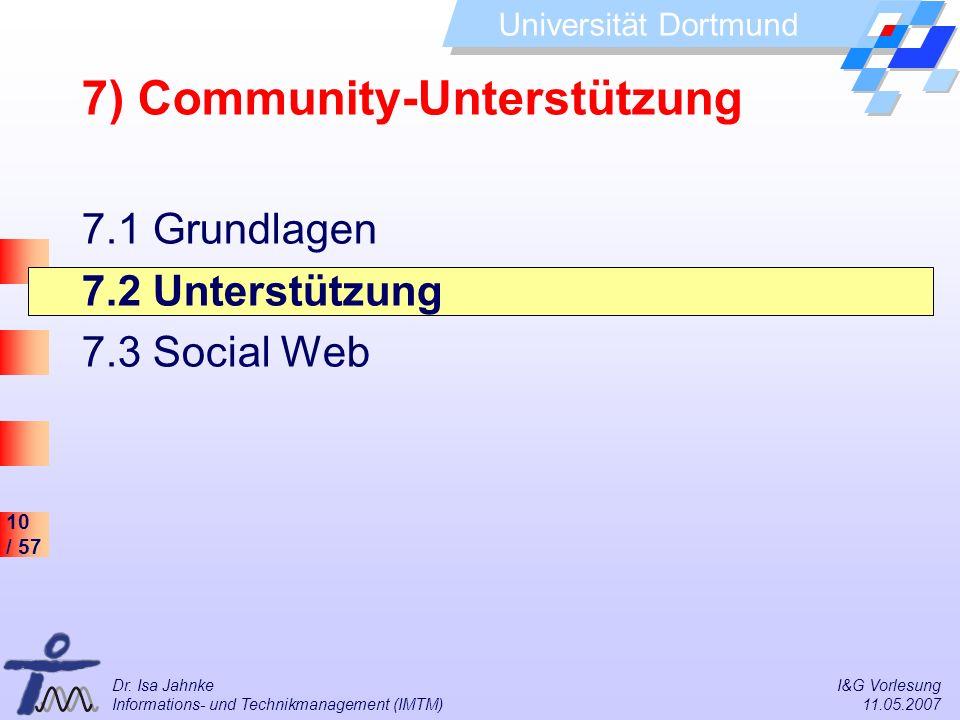 10 / 57 Universität Dortmund Dr. Isa Jahnke I&G Vorlesung Informations- und Technikmanagement (IMTM) 11.05.2007 7) Community-Unterstützung 7.1 Grundla