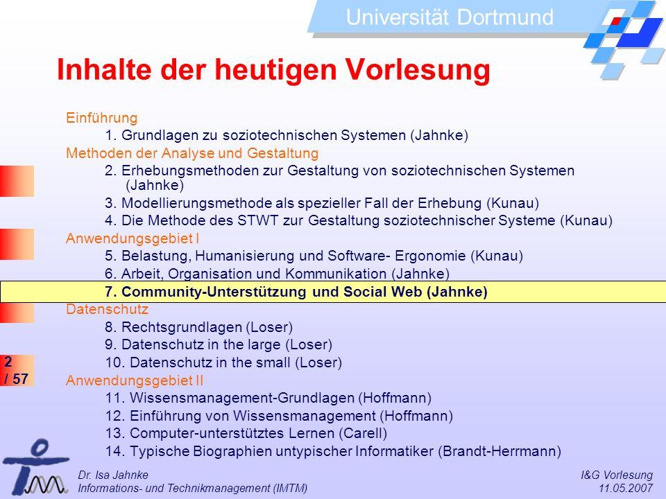 2 / 57 Universität Dortmund Dr. Isa Jahnke I&G Vorlesung Informations- und Technikmanagement (IMTM) 11.05.2007 Inhalte der heutigen Vorlesung Einführu