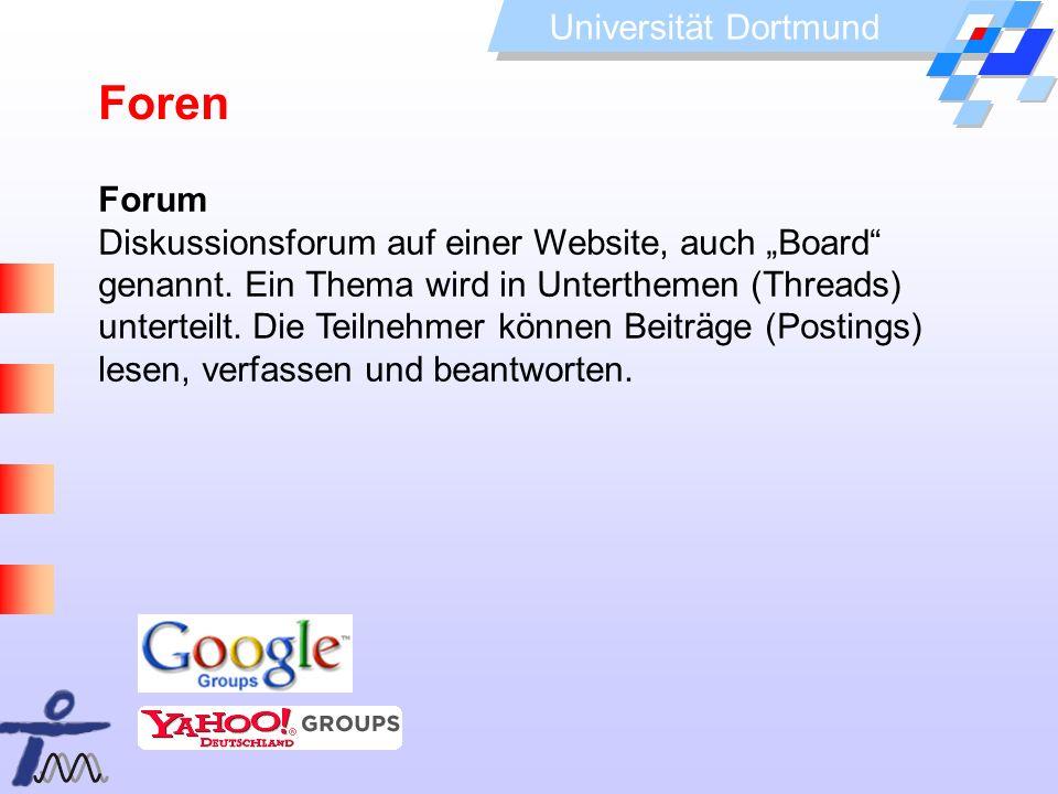 Universität Dortmund Forum Diskussionsforum auf einer Website, auch Board genannt. Ein Thema wird in Unterthemen (Threads) unterteilt. Die Teilnehmer