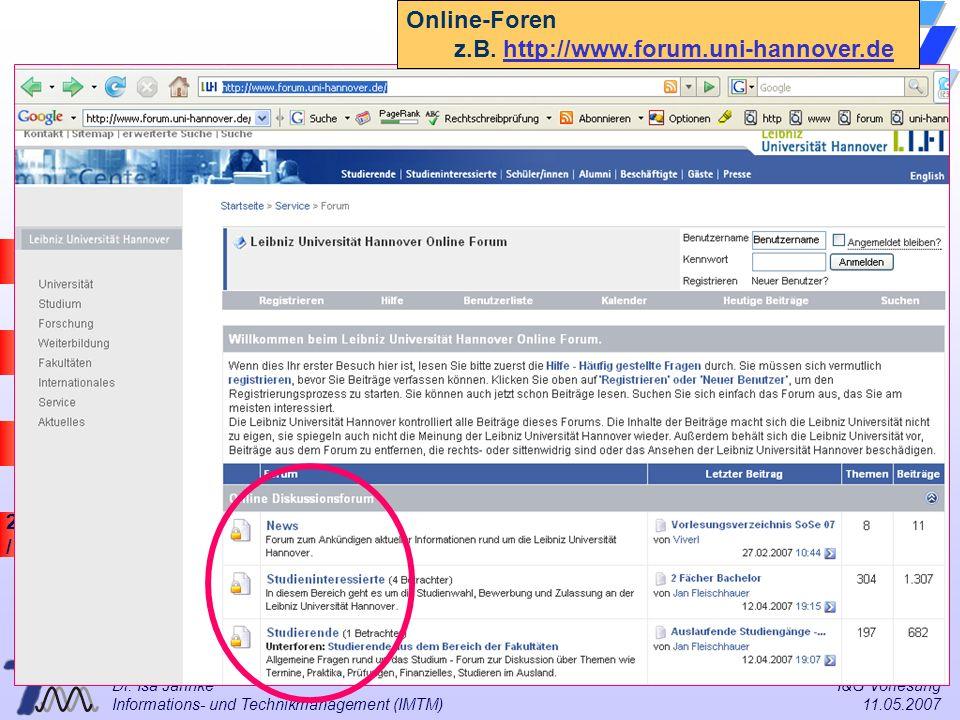 23 / 57 Universität Dortmund Dr. Isa Jahnke I&G Vorlesung Informations- und Technikmanagement (IMTM) 11.05.2007 Online-Foren z.B. http://www.forum.uni