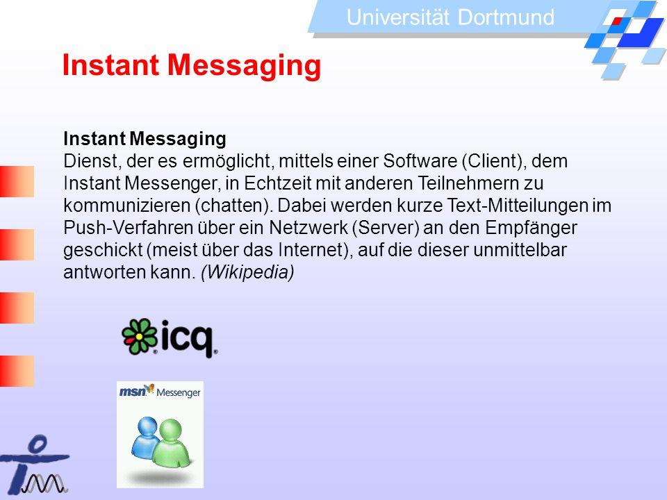 Universität Dortmund Instant Messaging Dienst, der es ermöglicht, mittels einer Software (Client), dem Instant Messenger, in Echtzeit mit anderen Teil