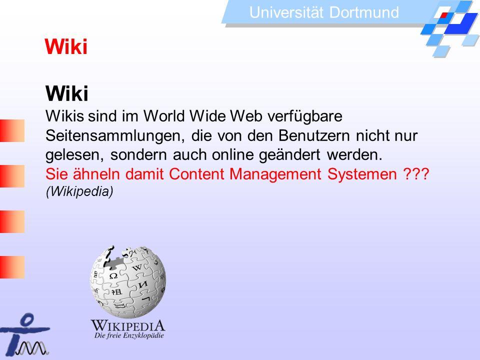Universität Dortmund Wiki Wikis sind im World Wide Web verfügbare Seitensammlungen, die von den Benutzern nicht nur gelesen, sondern auch online geänd