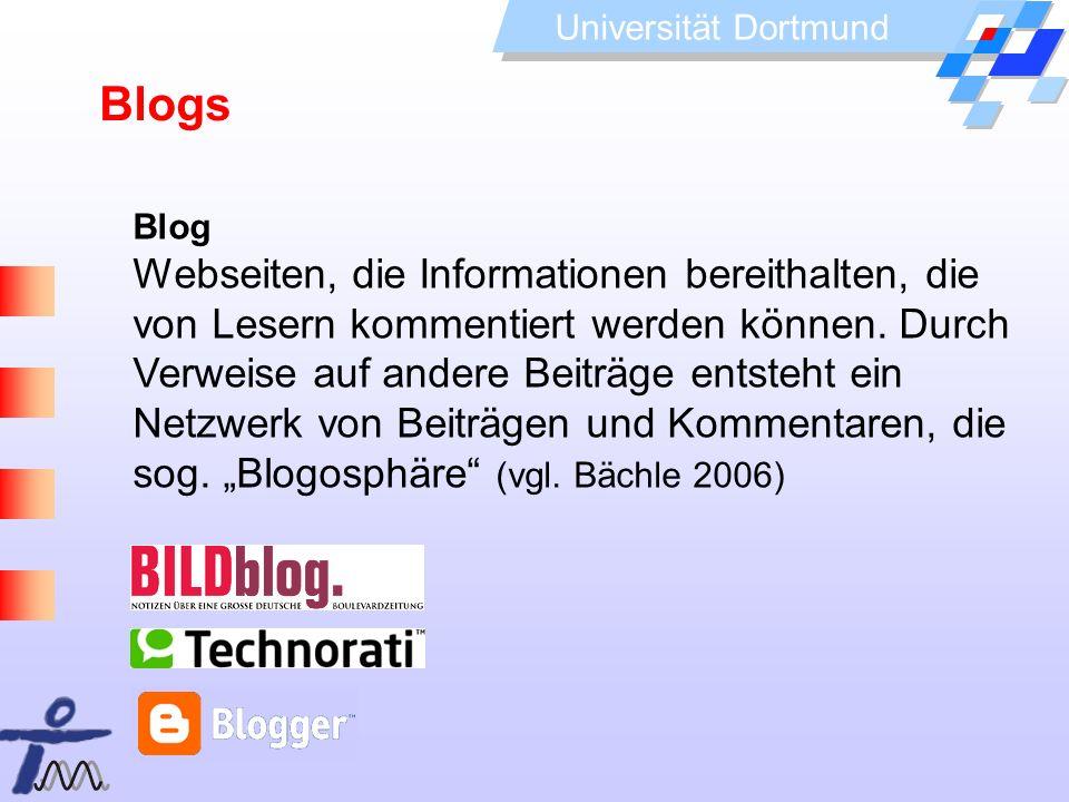 Universität Dortmund Blog Webseiten, die Informationen bereithalten, die von Lesern kommentiert werden können. Durch Verweise auf andere Beiträge ents