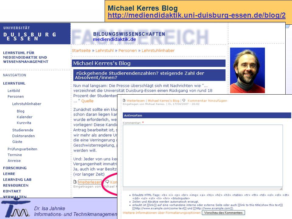 30 / 57 Universität Dortmund Dr. Isa Jahnke I&G Vorlesung Informations- und Technikmanagement (IMTM) 11.05.2007 Michael Kerres Blog http://mediendidak