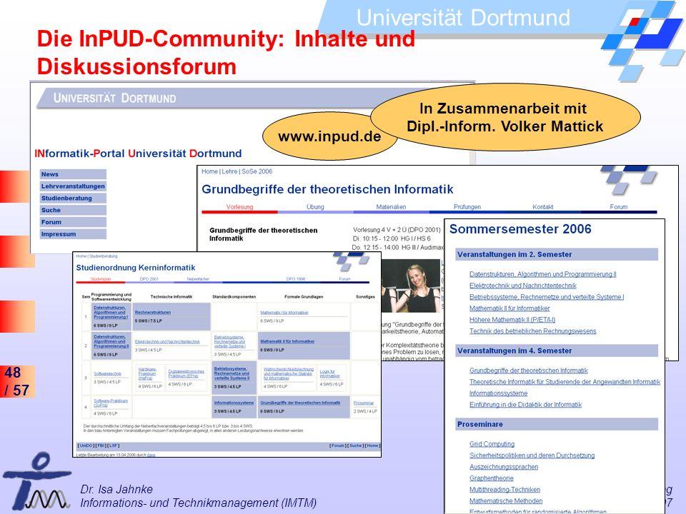 48 / 57 Universität Dortmund Dr. Isa Jahnke I&G Vorlesung Informations- und Technikmanagement (IMTM) 11.05.2007 Die InPUD-Community: Inhalte und Disku