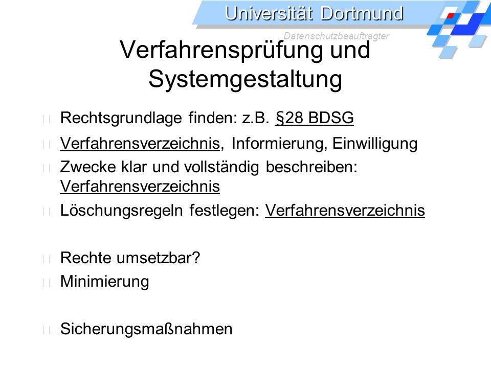 Universität Dortmund Datenschutzbeauftragter Verfahrensprüfung und Systemgestaltung Rechtsgrundlage finden: z.B. §28 BDSG Verfahrensverzeichnis, Infor