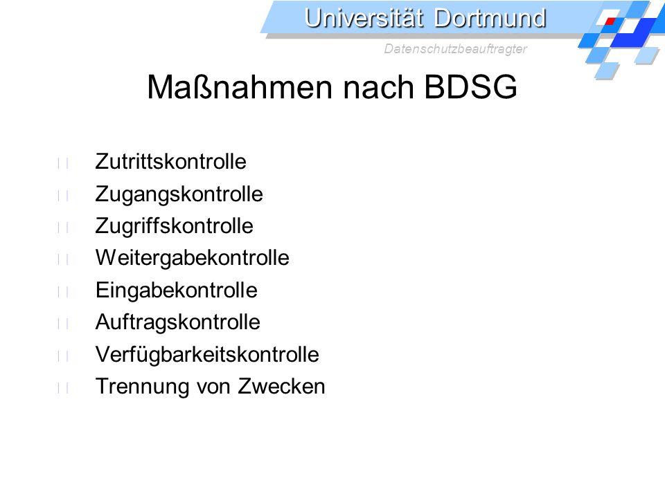 Universität Dortmund Datenschutzbeauftragter Maßnahmen nach BDSG Zutrittskontrolle Zugangskontrolle Zugriffskontrolle Weitergabekontrolle Eingabekontr