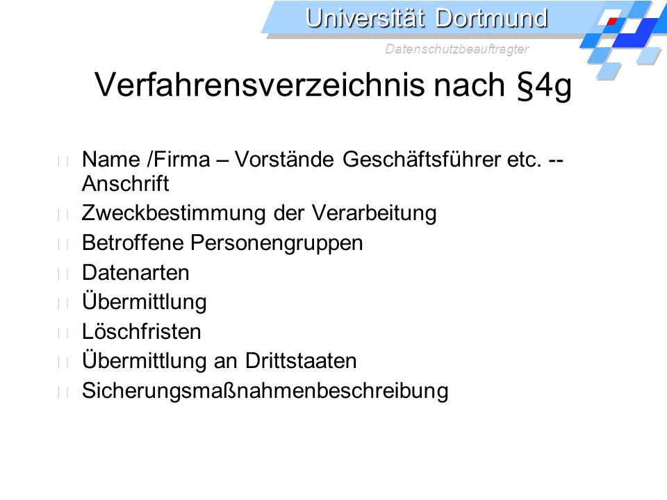 Universität Dortmund Datenschutzbeauftragter Verfahrensverzeichnis nach §4g Name /Firma – Vorstände Geschäftsführer etc. -- Anschrift Zweckbestimmung