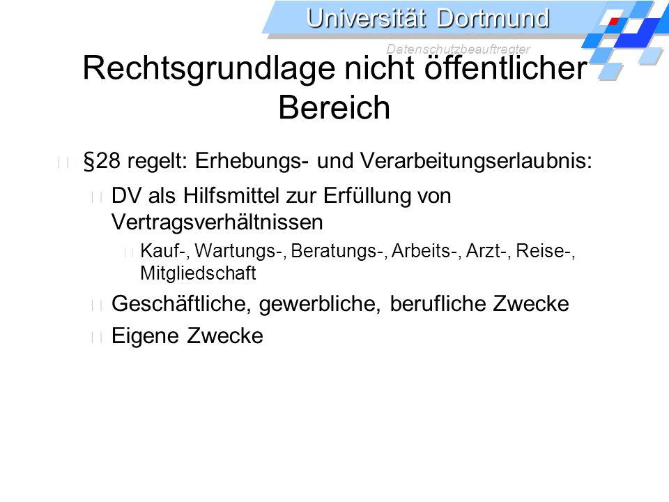 Universität Dortmund Datenschutzbeauftragter Rechtsgrundlage nicht öffentlicher Bereich §28 regelt: Erhebungs- und Verarbeitungserlaubnis: DV als Hilf