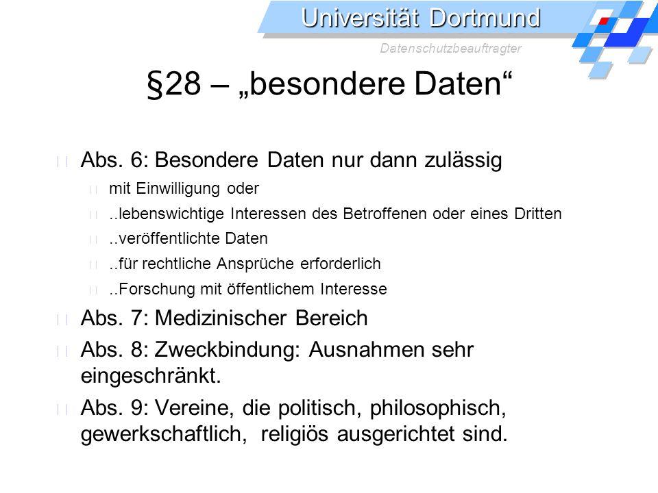 Universität Dortmund Datenschutzbeauftragter §28 – besondere Daten Abs. 6: Besondere Daten nur dann zulässig mit Einwilligung oder..lebenswichtige Int