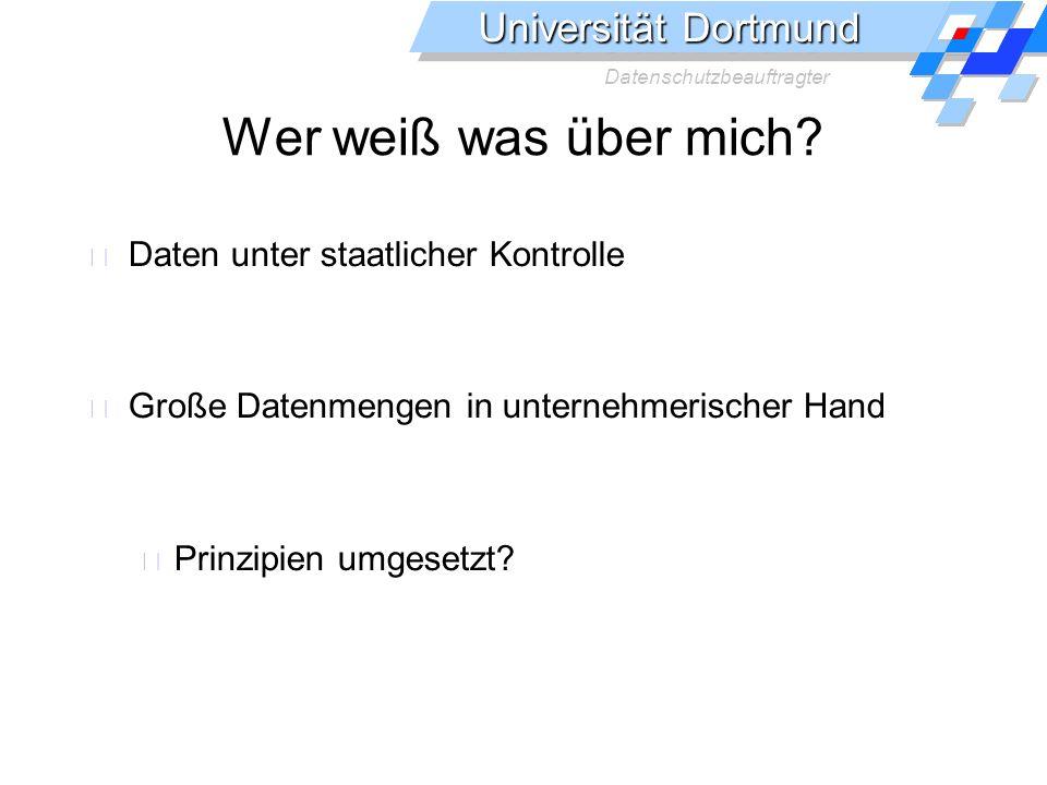 Universität Dortmund Datenschutzbeauftragter Große Systeme Hintergrund: staatliche Kontrolle Große Datenbanken Zentrale Karteien ermöglichen zentrale Kontrolle Heute auch Unternehmen sind zu betrachten