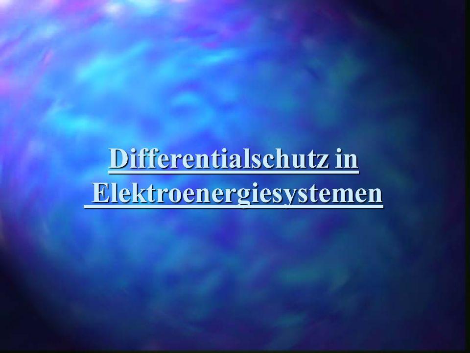 Differentialschutz in Elektroenergiesystemen Elektroenergiesystemen
