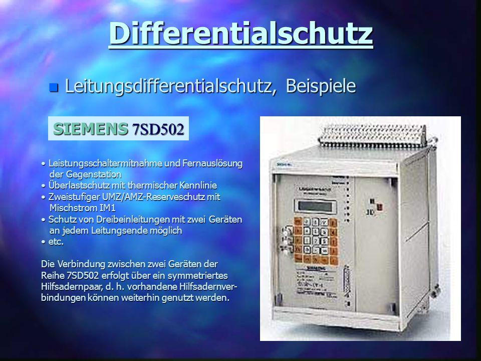 Differentialschutz n Leitungsdifferentialschutz, Beispiele SIEMENS 7SD502 Leistungsschaltermitnahme und Fernauslösung Leistungsschaltermitnahme und Fe