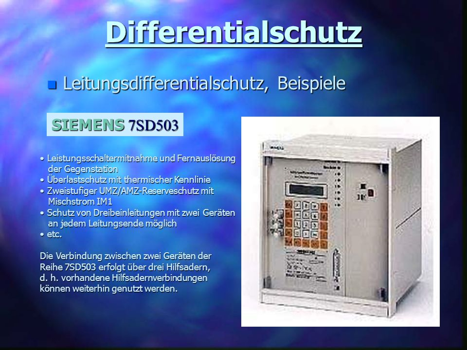 Differentialschutz n Leitungsdifferentialschutz, Beispiele SIEMENS 7SD503 Leistungsschaltermitnahme und Fernauslösung Leistungsschaltermitnahme und Fe