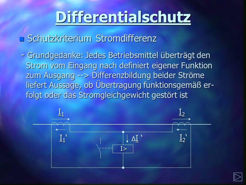 Differentialschutz n Schutzkriterium Stromdifferenz - Grundgedanke: Jedes Betriebsmittel überträgt den Strom vom Eingang nach definiert eigener Funkti