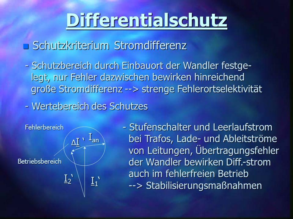 Differentialschutz n Schutzkriterium Stromdifferenz - Schutzbereich durch Einbauort der Wandler festge- legt, nur Fehler dazwischen bewirken hinreiche