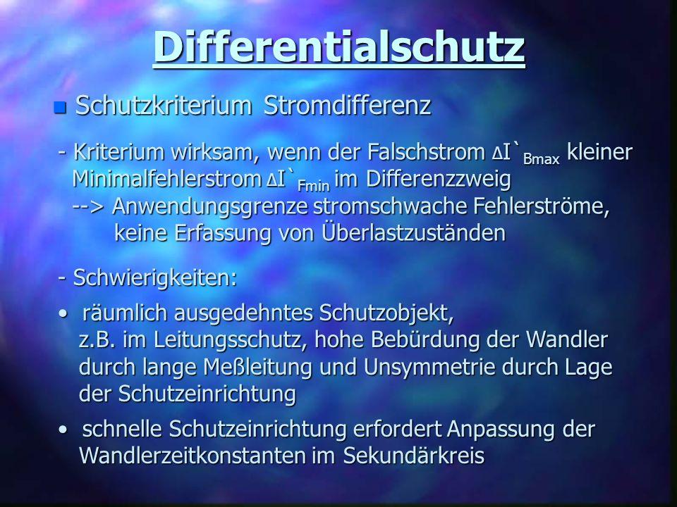 Differentialschutz n Schutzkriterium Stromdifferenz - Kriterium wirksam, wenn der Falschstrom Δ I` Bmax kleiner Minimalfehlerstrom Δ I` Fmin im Differ