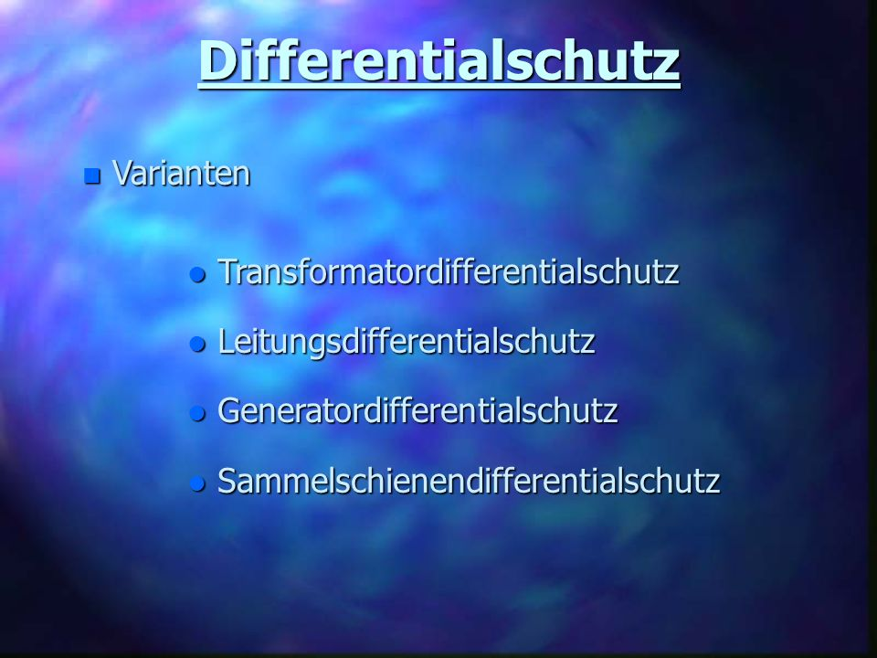 Differentialschutz n Varianten l Transformatordifferentialschutz l Leitungsdifferentialschutz l Generatordifferentialschutz l Sammelschienendifferenti
