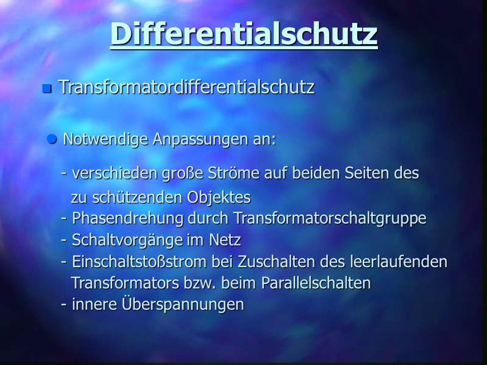 Differentialschutz n Transformatordifferentialschutz l Notwendige Anpassungen an: - verschieden große Ströme auf beiden Seiten des - verschieden große