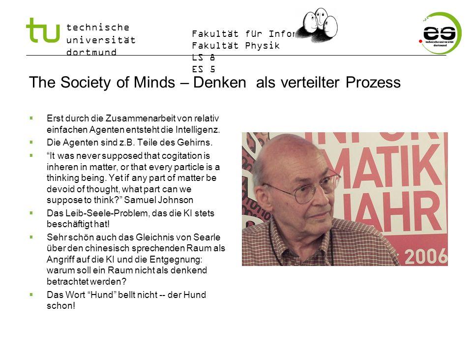technische universität dortmund Fakultät für Informatik Fakultät Physik LS 8 ES 5 The Society of Minds – Denken als verteilter Prozess Erst durch die