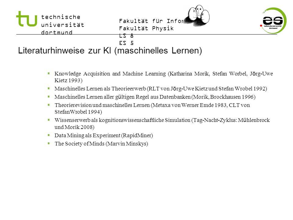 technische universität dortmund Fakultät für Informatik Fakultät Physik LS 8 ES 5 Literaturhinweise zur KI (maschinelles Lernen) Knowledge Acquisition
